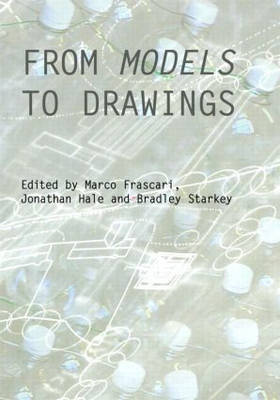 From Models to Drawings: Imagination and Representation in Architecture (Hardback)