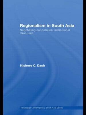 Regionalism in South Asia: Negotiating Cooperation, Institutional Structures - Routledge Contemporary South Asia Series (Hardback)