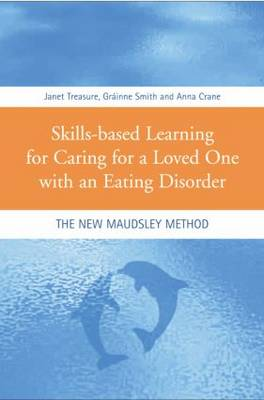 Skills-based Learning for Caring for a Loved One with an Eating Disorder: The New Maudsley Method (Paperback)