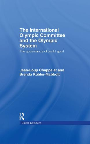The International Olympic Committee and the Olympic System: The Governance of World Sport - Global Institutions v. 27 (Hardback)