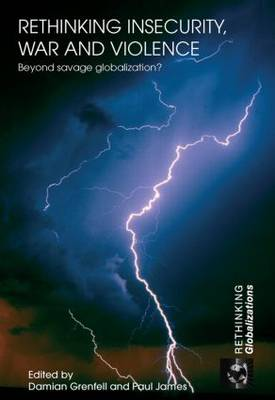 Rethinking Insecurity, War and Violence: Beyond Savage Globalization? - Rethinking Globalizations (Paperback)