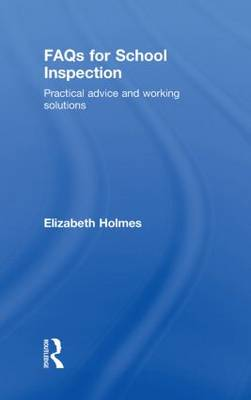 FAQs for School Inspection: Practical Advice and Working Solutions (Hardback)