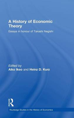 A History of Economic Theory: Essays in honour of Takashi Negishi - Routledge Studies in the History of Economics (Hardback)