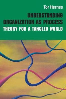 Understanding Organization as Process: Theory for a Tangled World - Routledge Studies in Management, Organizations and Society (Hardback)