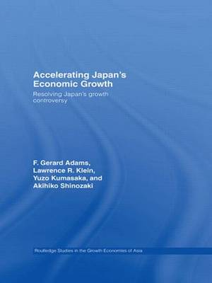 Accelerating Japan's Economic Growth: Resolving Japan's Growth Controversy - Routledge Studies in the Growth Economies of Asia (Hardback)