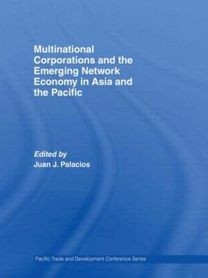 Multinational Corporations and the Emerging Network Economy in Asia and the Pacific - PAFTAD Pacific Trade and Development Conference Series (Hardback)
