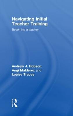 Navigating Initial Teacher Training: Becoming a Teacher (Hardback)