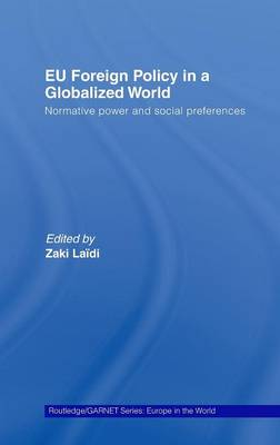 EU Foreign Policy in a Globalized World: Normative power and social preferences - Routledge/GARNET series (Hardback)