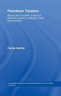 Petroleum Taxation: Sharing the Oil Wealth: A Study of Petroleum Taxation Yesterday, Today and Tomorrow - Routledge Studies in International Business and the World Economy (Hardback)