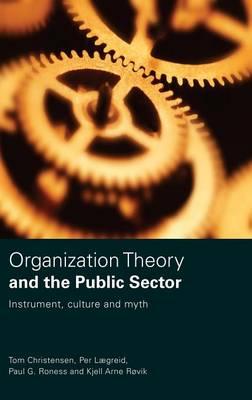 Organization Theory and the Public Sector: Instrument, Culture and Myth (Hardback)
