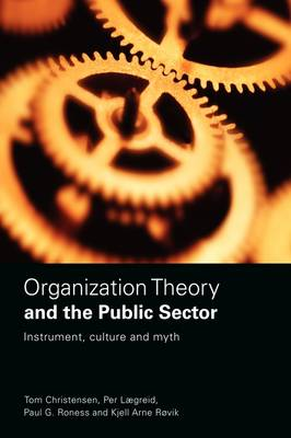Organization Theory and the Public Sector: Instrument, Culture and Myth (Paperback)