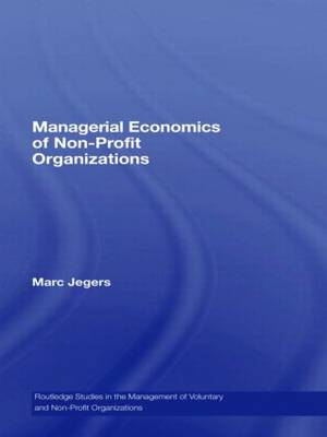 Managerial Economics of Non-Profit Organizations - Routledge Studies in the Management of Voluntary and Non-Profit Organizations (Hardback)
