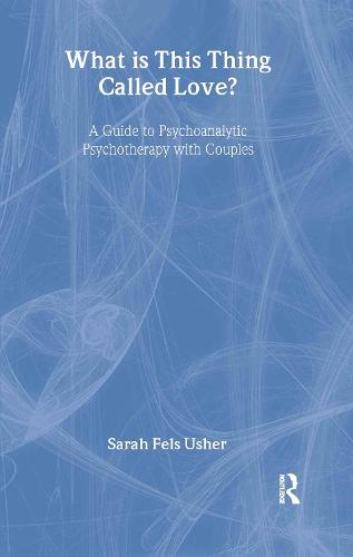 What is This Thing Called Love?: A Guide to Psychoanalytic Psychotherapy with Couples (Hardback)