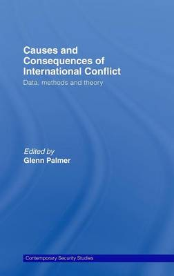Causes and Consequences of International Conflict: Data, Methods and Theory (Hardback)