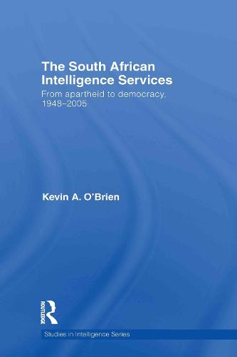 The South African Intelligence Services: From Apartheid to Democracy, 1948-2005 - Studies in Intelligence (Hardback)