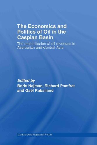 The Economics and Politics of Oil in the Caspian Basin: The Redistribution of Oil Revenues in Azerbaijan and Central Asia - Central Asia Research Forum (Hardback)