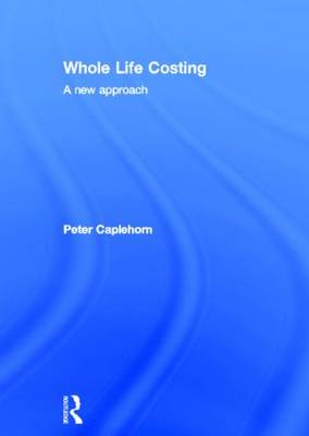 Whole Life Costing: A New Approach (Hardback)
