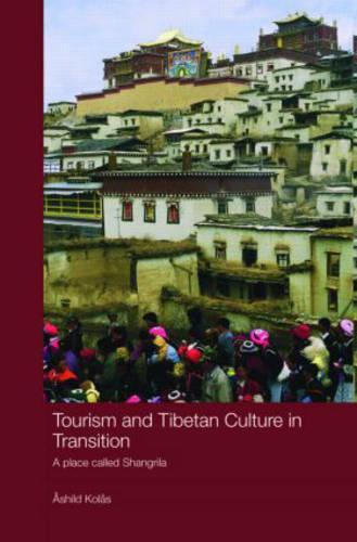 Tourism and Tibetan Culture in Transition: A Place called Shangrila - Routledge Contemporary China Series (Hardback)