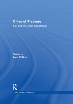 Cities of Pleasure: Sex and the Urban Socialscape (Paperback)