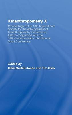 Kinanthropometry X: Proceedings of the 10th International Society for the Advancement of Kinanthropometry Conference, Held in Conjunction with the 13th Commonwealth International Sport Conference (Hardback)