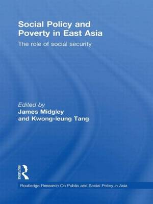 Social Policy and Poverty in East Asia: The Role of Social Security (Hardback)
