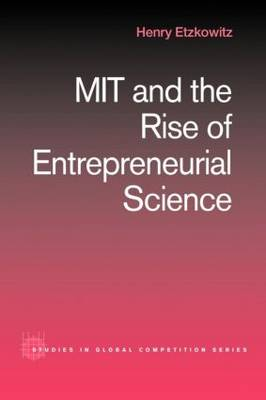 MIT and the Rise of Entrepreneurial Science - Routledge Studies in Global Competition 12 (Paperback)