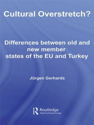 Cultural Overstretch?: Differences Between Old and New Member States of the EU and Turkey - Studies in European Sociology (Hardback)