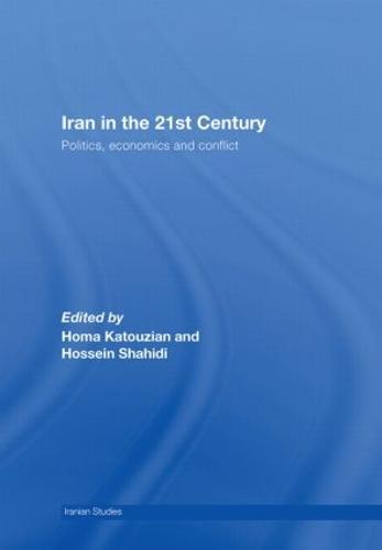 Iran in the 21st Century: Politics, Economics & Conflict - Iranian Studies (Hardback)