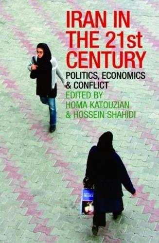 Iran in the 21st Century: Politics, Economics & Conflict - Iranian Studies (Paperback)