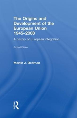 The Origins & Development of the European Union 1945-2008: A History of European Integration (Hardback)
