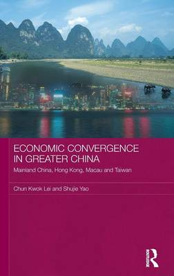 Economic Convergence in Greater China: Mainland China, Hong Kong, Macau and Taiwan - Routledge Studies on the Chinese Economy (Hardback)