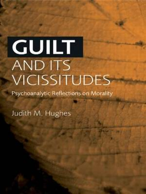 Guilt and Its Vicissitudes: Psychoanalytic Reflections on Morality (Paperback)