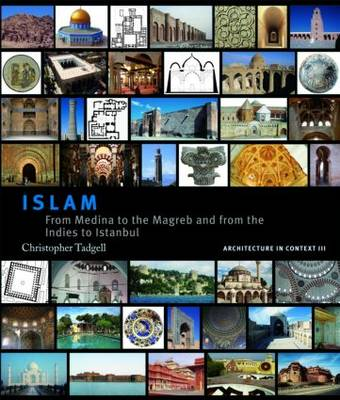 Islam: From Medina to the Maghreb and from the Indies to Istanbul (Hardback)
