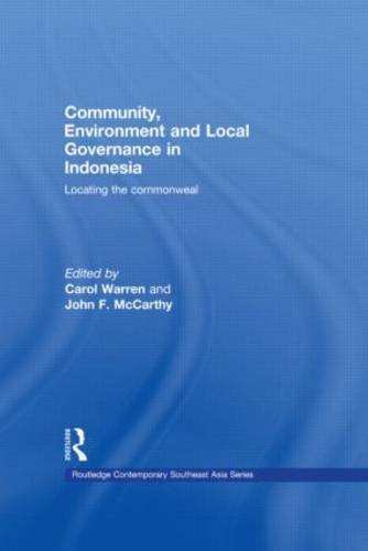Community, Environment and Local Governance in Indonesia: Locating the commonweal - Routledge Contemporary Southeast Asia Series (Hardback)