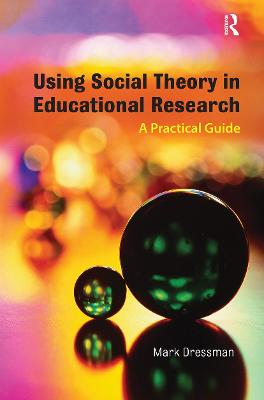 Using Social Theory in Educational Research: A Practical Guide (Paperback)