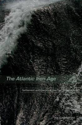 The Atlantic Iron Age: Settlement and Identity in the First Millennium BC (Hardback)