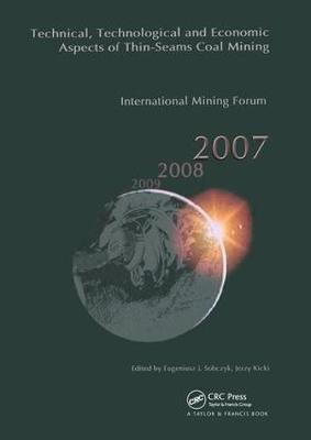 Technical, Technological and Economical Aspects of Thin-Seams Coal Mining, International Mining Forum, 2007: Proceedings of the Eighth International Mining Forum 2007 Cracow - Szczyrk - Wieliczka, Poland, February 2007 (Hardback)