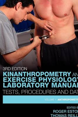 Kinanthropometry and Exercise Physiology Laboratory Manual: Tests, Procedures and Data: Volume One: Anthropometry (Paperback)