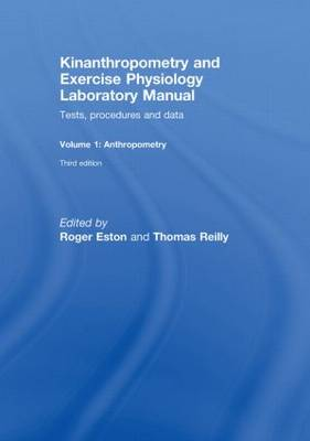 Kinanthropometry and Exercise Physiology Laboratory Manual: Tests, Procedures and Data: Volume One: Anthropometry (Hardback)