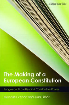 The Making of a European Constitution: Judges and Law Beyond Constitutive Power (Hardback)