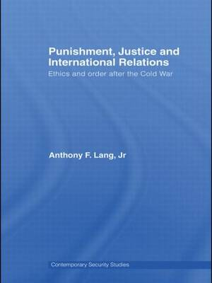 Punishment, Justice and International Relations: Ethics and Order after the Cold War (Hardback)