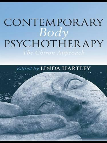 Contemporary Body Psychotherapy: The Chiron Approach (Hardback)