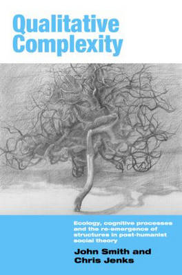 Qualitative Complexity: Ecology, Cognitive Processes and the Re-Emergence of Structures in Post-Humanist Social Theory - International Library of Sociology (Paperback)