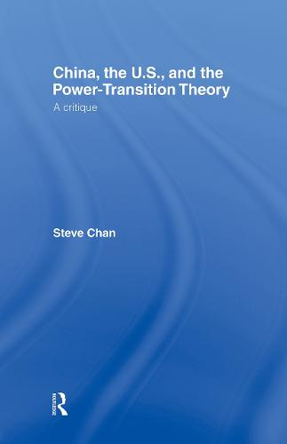 China, the US and the Power-Transition Theory: A Critique (Hardback)