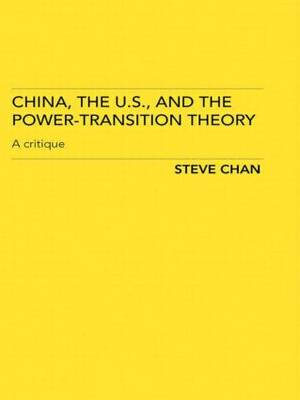 China, the US and the Power-Transition Theory: A Critique (Paperback)