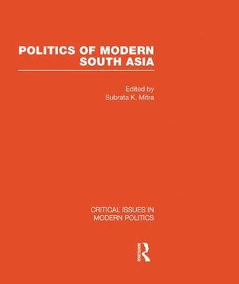 Politics of Modern South Asia - Critical Issues in Modern Politics (Hardback)