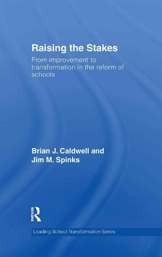Raising the Stakes: From Improvement to Transformation in the Reform of Schools - Leading School Transformation (Hardback)