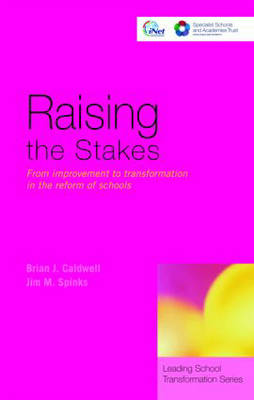 Raising the Stakes: From Improvement to Transformation in the Reform of Schools - Leading School Transformation (Paperback)