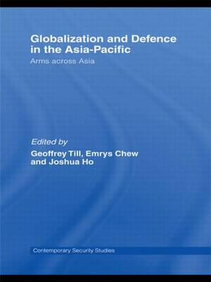Globalisation and Defence in the Asia-Pacific: Arms Across Asia - Contemporary Security Studies (Hardback)
