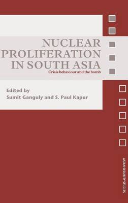 Nuclear Proliferation in South Asia: Crisis Behaviour and the Bomb - Asian Security Studies (Hardback)
